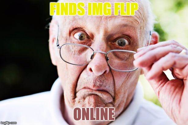 old people | FINDS IMG FLIP ONLINE | image tagged in old people | made w/ Imgflip meme maker