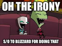 Laughing Zim and Gir | OH THE IRONY S/O TO BLIZZARD FOR DOING THAT | image tagged in laughing zim and gir | made w/ Imgflip meme maker