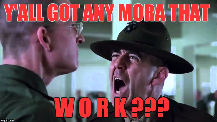 Memes | Y'ALL GOT ANY MORA THAT W O R K ??? | image tagged in memes | made w/ Imgflip meme maker