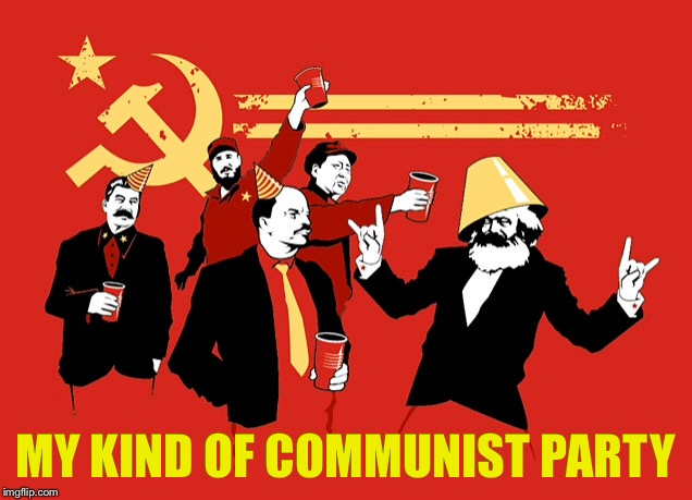 MY KIND OF COMMUNIST PARTY | made w/ Imgflip meme maker