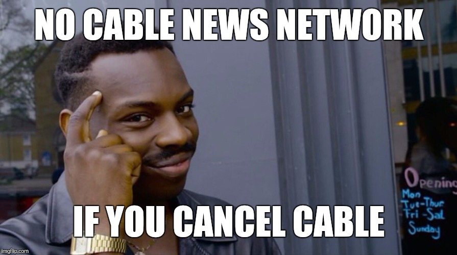 First Use Your Head, Then Use Your Wallet | NO CABLE NEWS NETWORK IF YOU CANCEL CABLE | image tagged in memes,eddie murphy | made w/ Imgflip meme maker