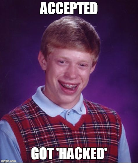 Bad Luck Brian Meme | ACCEPTED GOT 'HACKED' | image tagged in memes,bad luck brian | made w/ Imgflip meme maker
