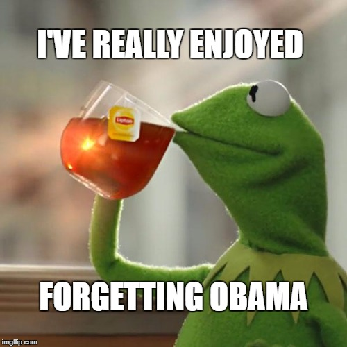 But Thats None Of My Business Meme | I'VE REALLY ENJOYED FORGETTING OBAMA | image tagged in memes,but thats none of my business,kermit the frog | made w/ Imgflip meme maker