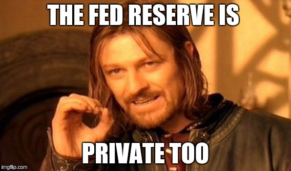 One Does Not Simply Meme | THE FED RESERVE IS PRIVATE TOO | image tagged in memes,one does not simply | made w/ Imgflip meme maker