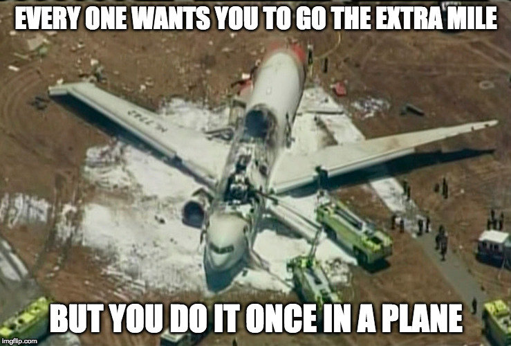 EVERY ONE WANTS YOU TO GO THE EXTRA MILE BUT YOU DO IT ONCE IN A PLANE | made w/ Imgflip meme maker