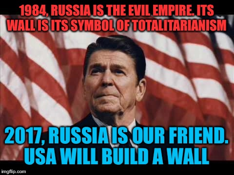 1984, RUSSIA IS THE EVIL EMPIRE. ITS WALL IS ITS SYMBOL OF TOTALITARIANISM 2017, RUSSIA IS OUR FRIEND. USA WILL BUILD A WALL | made w/ Imgflip meme maker
