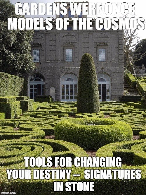 Gardens are Models of the cosmos | GARDENS WERE ONCE MODELS OF THE COSMOS TOOLS FOR CHANGING YOUR DESTINY --  SIGNATURES IN STONE | image tagged in gardens,italy,travel | made w/ Imgflip meme maker