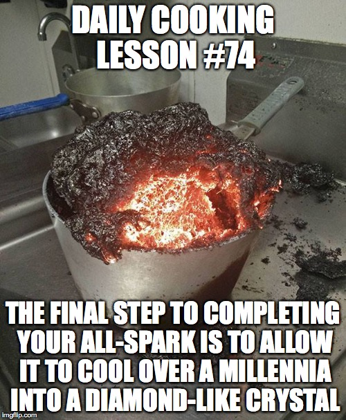 Daily Cooking Lesson | DAILY COOKING LESSON #74 THE FINAL STEP TO COMPLETING YOUR ALL-SPARK IS TO ALLOW IT TO COOL OVER A MILLENNIA INTO A DIAMOND-LIKE CRYSTAL | image tagged in daily cooking lesson,creating an all-spark | made w/ Imgflip meme maker