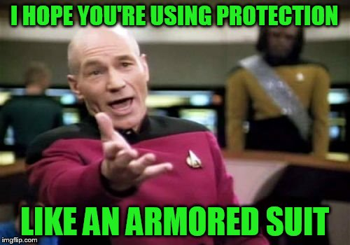 Picard Wtf Meme | I HOPE YOU'RE USING PROTECTION LIKE AN ARMORED SUIT | image tagged in memes,picard wtf | made w/ Imgflip meme maker