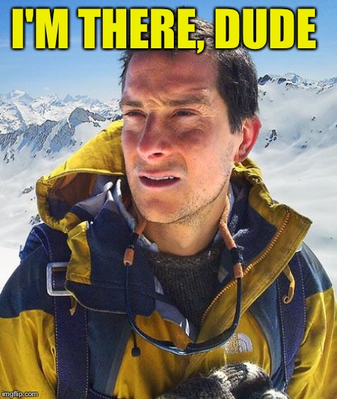 I'M THERE, DUDE | made w/ Imgflip meme maker