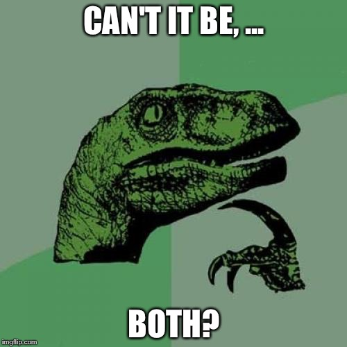 Philosoraptor Meme | CAN'T IT BE, ... BOTH? | image tagged in memes,philosoraptor | made w/ Imgflip meme maker