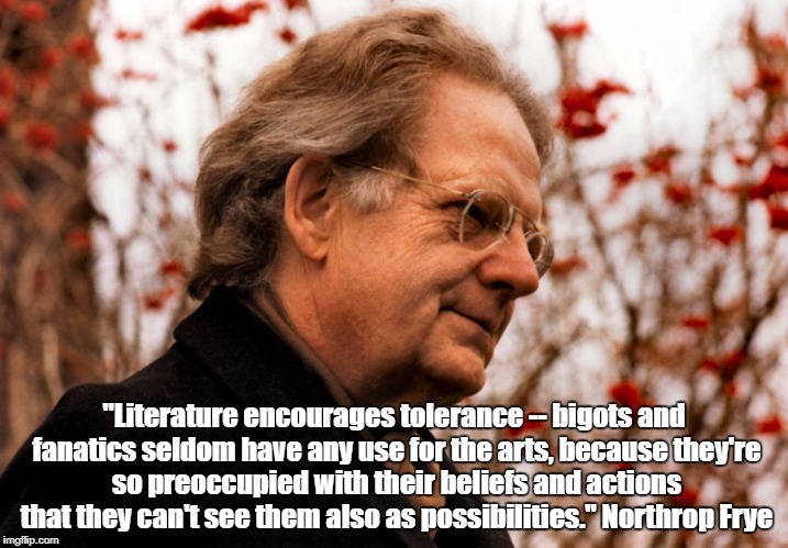 """Literature encourages tolerance -- bigots and fanatics seldom have any use for the arts, because they're so preoccupied with their beliefs  