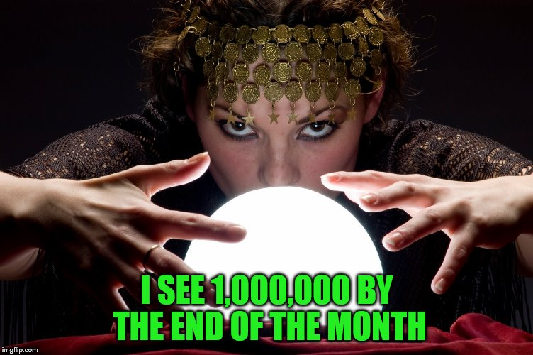I SEE 1,000,000 BY THE END OF THE MONTH | made w/ Imgflip meme maker