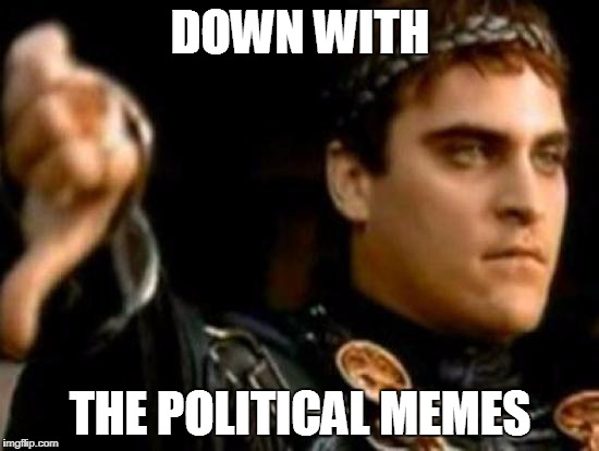 #nomorepoliticalmemes | DOWN WITH THE POLITICAL MEMES | image tagged in memes,downvoting roman | made w/ Imgflip meme maker