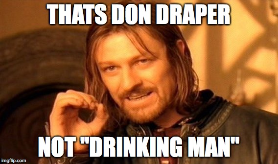 "One Does Not Simply Meme | THATS DON DRAPER NOT ""DRINKING MAN"" 