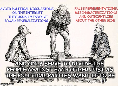 Facebook politics | FALSE REPRESENTATIONS, MISCHARACTERIZATIONS AND OUTRIGHT LIES ABOUT THE OTHER SIDE AVOID POLITICAL DISCUSSIONS ON THE INTERNET  THEY USUALLY | image tagged in political see saw,politics,divide and conquer,left vs right,conservatives and liberals | made w/ Imgflip meme maker