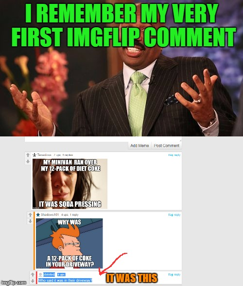 https://imgflip.com/i/y0qokI wanted to make it a steve harvey meme, but I didn't have 1,000 points, yet, obviously... | I REMEMBER MY VERY FIRST IMGFLIP COMMENT IT WAS THIS | image tagged in memes,comments | made w/ Imgflip meme maker