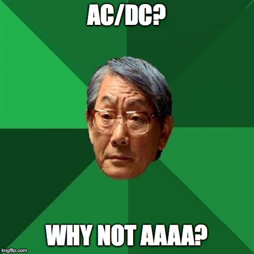 High Expectations Asian Father Meme | AC/DC? WHY NOT AAAA? | image tagged in memes,high expectations asian father | made w/ Imgflip meme maker
