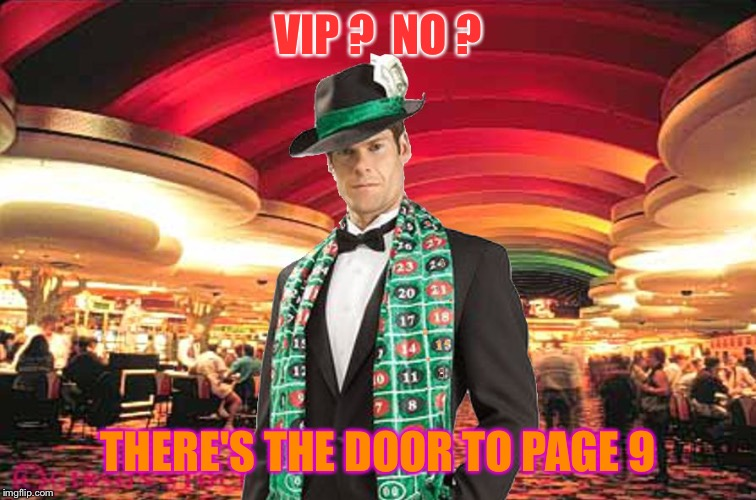 Merciful Mod in the Casino | VIP ?  NO ? THERE'S THE DOOR TO PAGE 9 | image tagged in merciful mod in the casino | made w/ Imgflip meme maker