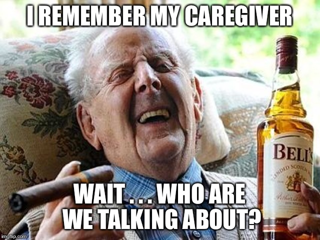I REMEMBER MY CAREGIVER WAIT . . . WHO ARE WE TALKING ABOUT? | made w/ Imgflip meme maker