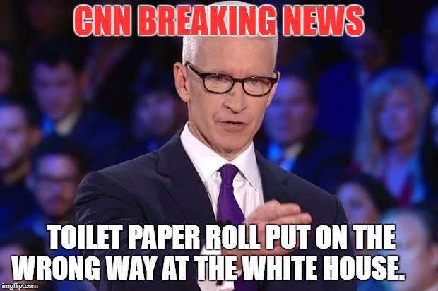 anderson cooper | CNN BREAKING NEWS TOILET PAPER ROLL PUT ON THE WRONG WAY AT THE WHITE HOUSE. | image tagged in anderson cooper | made w/ Imgflip meme maker