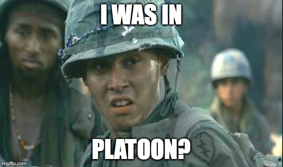 I WAS IN PLATOON? | made w/ Imgflip meme maker