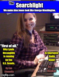 """First of all."" Why Lynda McLaughlin is running for the U.S. Senate. By Ean Shannity Is Shortwave Radio DEAD? By J.T. Hooker 