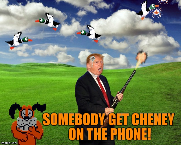 Obama would have called in a drone strike by now. | SOMEBODY GET CHENEY ON THE PHONE! | image tagged in donald trump,duck hunt | made w/ Imgflip meme maker