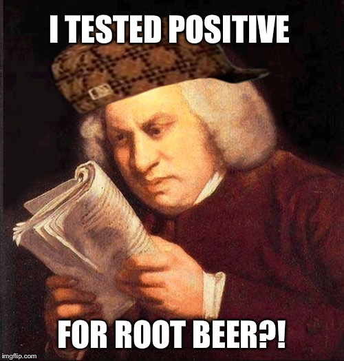 Confused Proofreading | I TESTED POSITIVE FOR ROOT BEER?! | image tagged in confused proofreading,scumbag | made w/ Imgflip meme maker