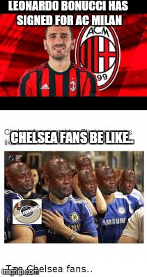 NOT AGAIN | LEONARDO BONUCCI HAS SIGNED FOR AC MILAN CHELSEA FANS BE LIKE.. | image tagged in dammit | made w/ Imgflip meme maker