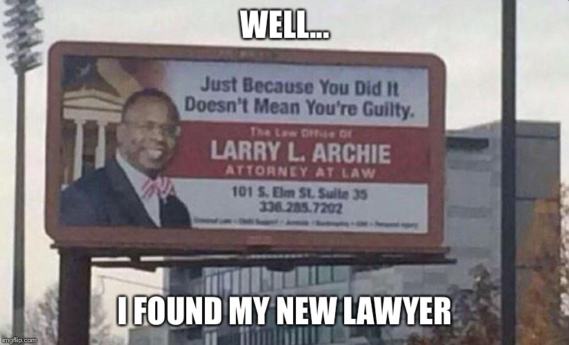 Logic not found, please try again. | WELL... I FOUND MY NEW LAWYER | image tagged in funny | made w/ Imgflip meme maker