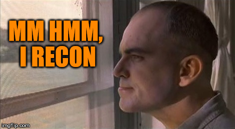 MM HMM, I RECON | made w/ Imgflip meme maker