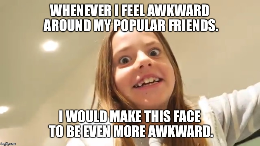 Whenever I feel awkward around my popular friend. | WHENEVER I FEEL AWKWARD AROUND MY POPULAR FRIENDS. I WOULD MAKE THIS FACE TO BE EVEN MORE AWKWARD. | image tagged in lol so funny,lol,emmys,awkward | made w/ Imgflip meme maker