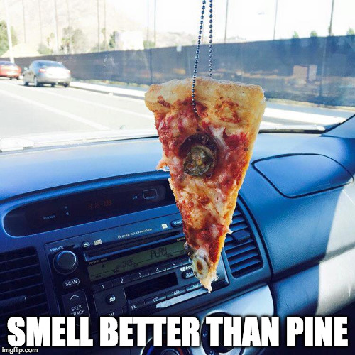 Ahhhhh! | SMELL BETTER THAN PINE | image tagged in new pizza smell,pizza,iwanttobebacon,iwanttobebaconcom | made w/ Imgflip meme maker