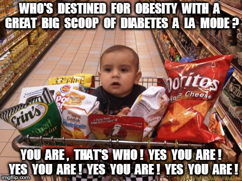 Baby Destined for Obesity  | WHO'S  DESTINED  FOR  OBESITY  WITH  A  GREAT  BIG  SCOOP  OF  DIABETES  A  LA  MODE ? YOU  ARE ,  THAT'S  WHO !  YES  YOU  ARE !  YES  YOU  | image tagged in baby,obesity,diabetes,junk food | made w/ Imgflip meme maker