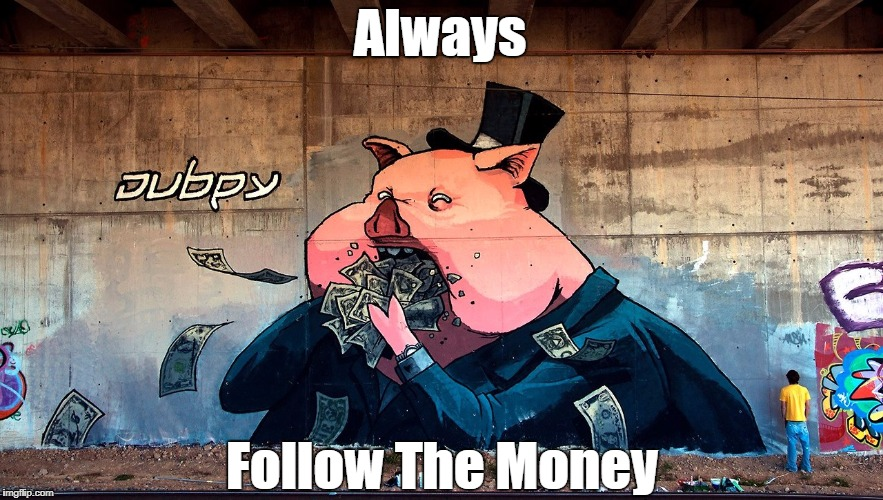 """Always Follow The Money!"" 