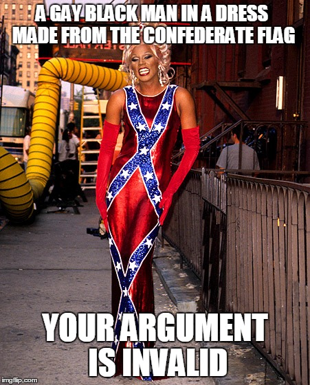 A GAY BLACK MAN IN A DRESS MADE FROM THE CONFEDERATE FLAG; YOUR ARGUMENT IS INVALID | image tagged in rupaul,gay,black,man,dress,confederate flag | made w/ Imgflip meme maker