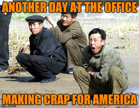 ANOTHER DAY AT THE OFFICE MAKING CRAP FOR AMERICA | made w/ Imgflip meme maker