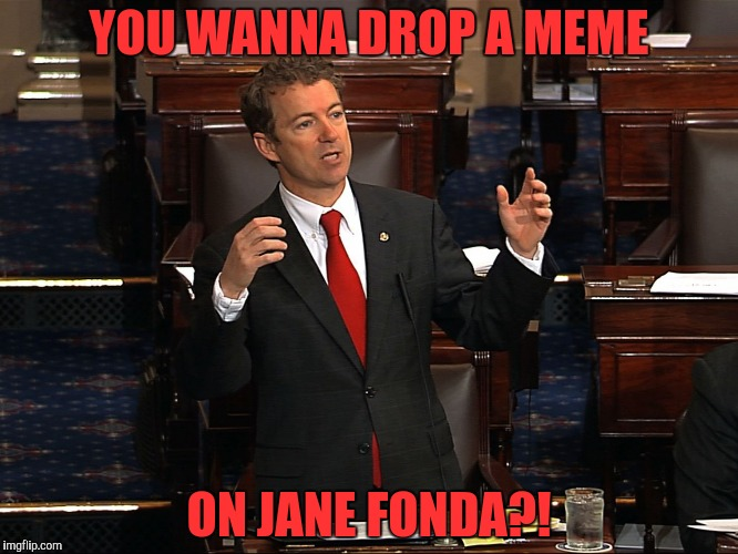 YOU WANNA DROP A MEME ON JANE FONDA?! | made w/ Imgflip meme maker