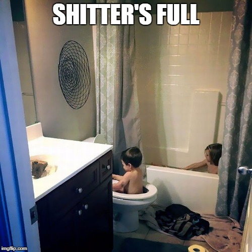 Shitter's full | SHITTER'S FULL | image tagged in shitter's full,funny kids pictures | made w/ Imgflip meme maker