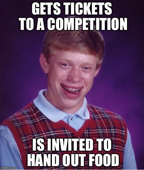 Mr Junk Food | GETS TICKETS TO A COMPETITION IS INVITED TO HAND OUT FOOD | image tagged in memes,bad luck brian | made w/ Imgflip meme maker