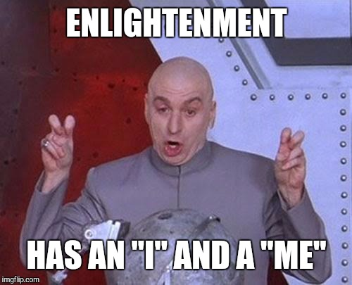 "Dr Evil Laser Meme | ENLIGHTENMENT HAS AN ""I"" AND A ""ME"" 