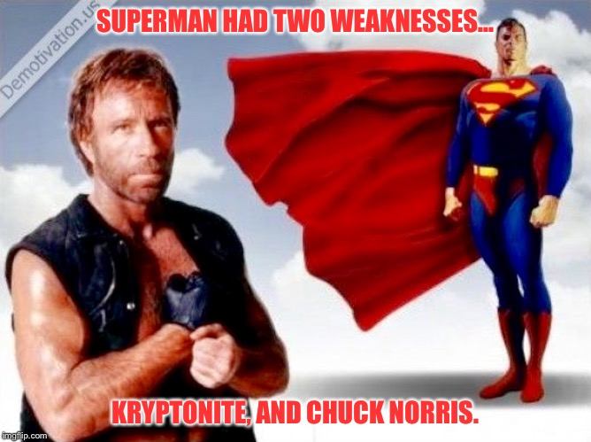 Superman secrets revealed! | SUPERMAN HAD TWO WEAKNESSES... KRYPTONITE, AND CHUCK NORRIS. | image tagged in chuck v kent,chuck norris,superman,chuck norris fact | made w/ Imgflip meme maker