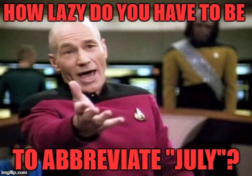 "just write the Y.. you've already wrote JUL | HOW LAZY DO YOU HAVE TO BE TO ABBREVIATE ""JULY""? 