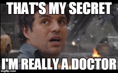 THAT'S MY SECRET I'M REALLY A DOCTOR | made w/ Imgflip meme maker