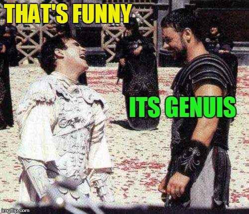laughing | THAT'S FUNNY ITS GENUIS | image tagged in laughing | made w/ Imgflip meme maker