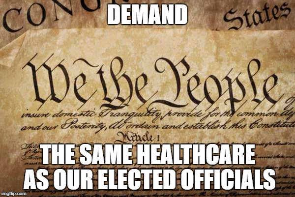 We Deserve that much! | DEMAND THE SAME HEALTHCARE AS OUR ELECTED OFFICIALS | image tagged in healthcare | made w/ Imgflip meme maker