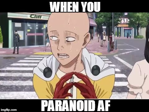 WHEN YOU PARANOID AF | image tagged in when you paranoid af | made w/ Imgflip meme maker