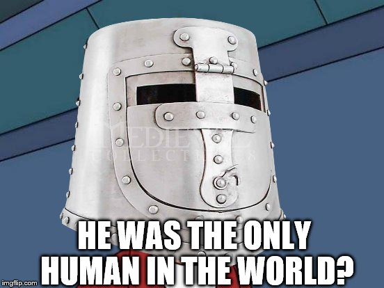 HE WAS THE ONLY HUMAN IN THE WORLD? | made w/ Imgflip meme maker