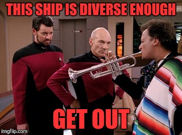 THIS SHIP IS DIVERSE ENOUGH GET OUT | made w/ Imgflip meme maker